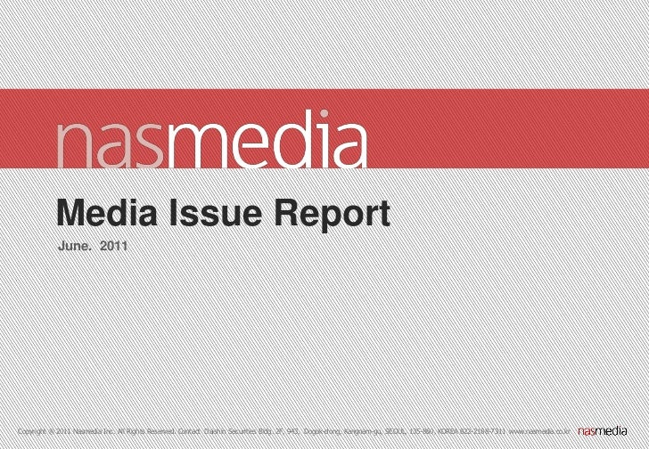 Media Issue Report            June. 2011Copyright ® 2011 Nasmedia Inc. All Rights Reserved. Contact Daishin Securities Bld...