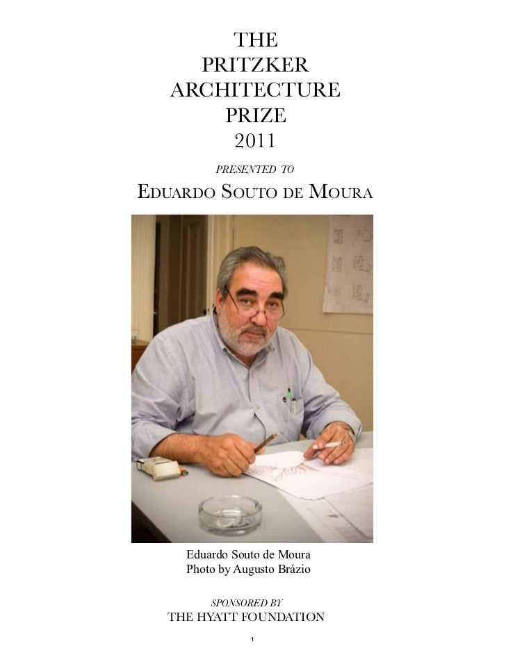 The     PriTzker   ArchiTecTure       Prize        2011         presented toEduardo Souto dE Moura    Eduardo Souto de Mou...