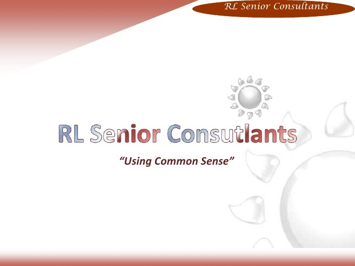 "RL Senior Consutlants<br />""Using Common Sense""<br />RL Senior Consultants<br />"