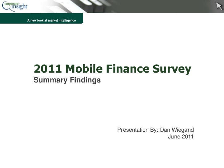 A new look at market intelligence    2011 Mobile Finance Survey    Summary Findings                                    Pre...