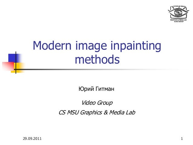 Modern image inpainting methods Юрий Гитман Video Group CS MSU Graphics & Media Lab 129.09.2011