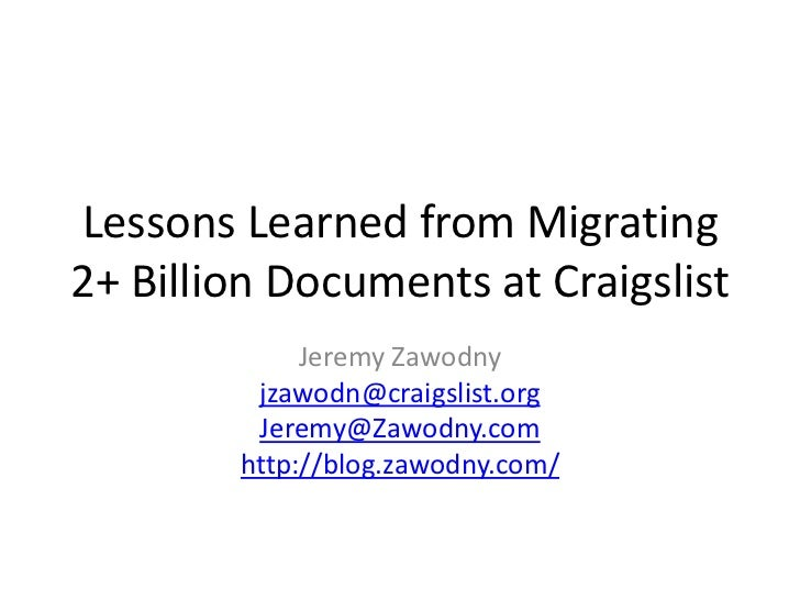Lessons Learned from Migrating 2+ Billion Documents at Craigslist<br />Jeremy Zawodny<br />jzawodn@craigslist.org<br />Jer...