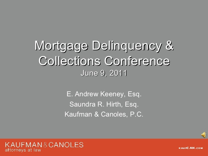 Mortgage Delinquency &Collections Conference        June 9, 2011    E. Andrew Keeney, Esq.     Saundra R. Hirth, Esq.    K...