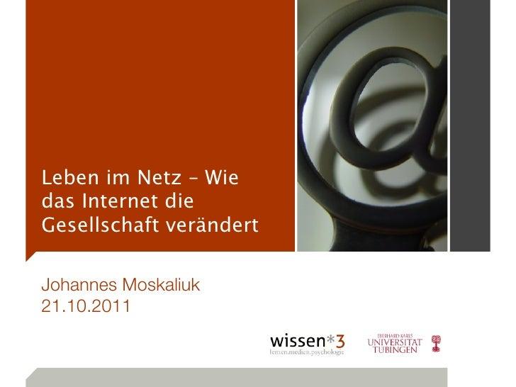 Leben im Netz – Wiedas Internet dieGesellschaft verändertJohannes Moskaliuk21.10.2011