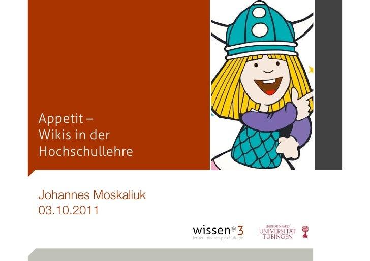 Appetit –Wikis in derHochschullehreJohannes Moskaliuk03.10.2011