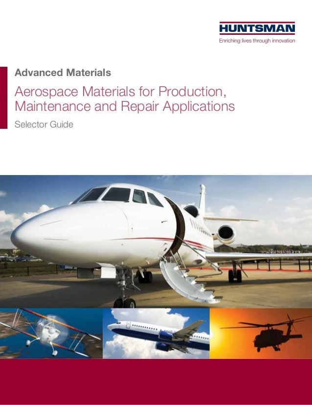 Advanced Materials Aerospace Materials for Production, Maintenance and Repair Applications Selector Guide