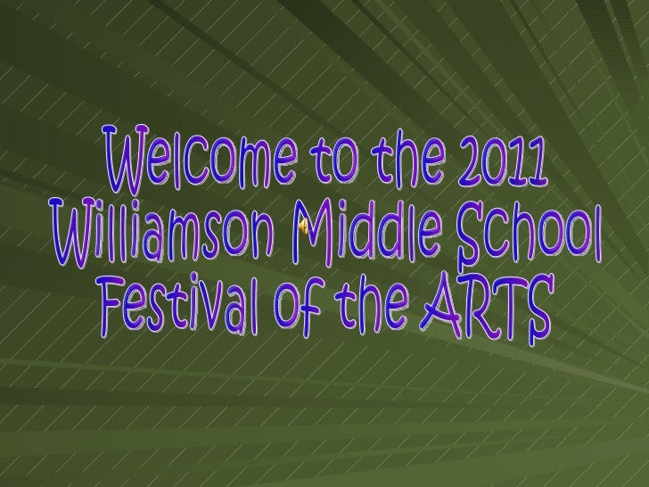 Welcome to the 2011  Williamson Middle School Festival of the ARTS