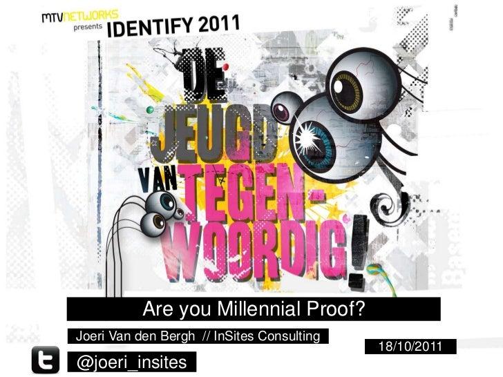 Are you Millennial Proof?Joeri Van den BerghHier staat de tekst                    // InSites Consulting                  ...