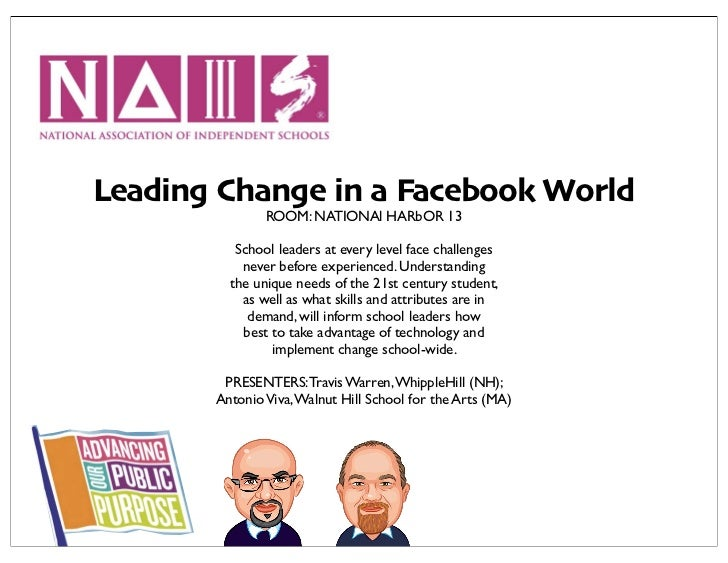 Leading Change in a Facebook World               ROOM: NATIONAl HARbOR 13          School leaders at every level face chal...