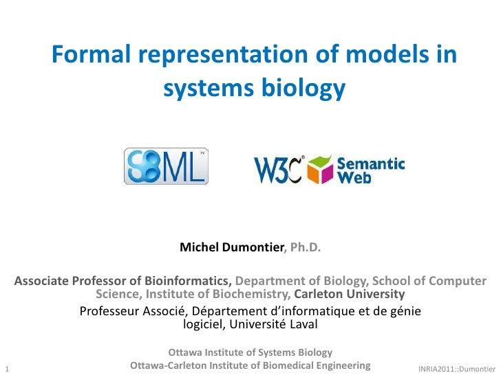 Formal representation of models in systems biology<br />1<br />Michel Dumontier, Ph.D.<br />Associate Professor of Bioinfo...