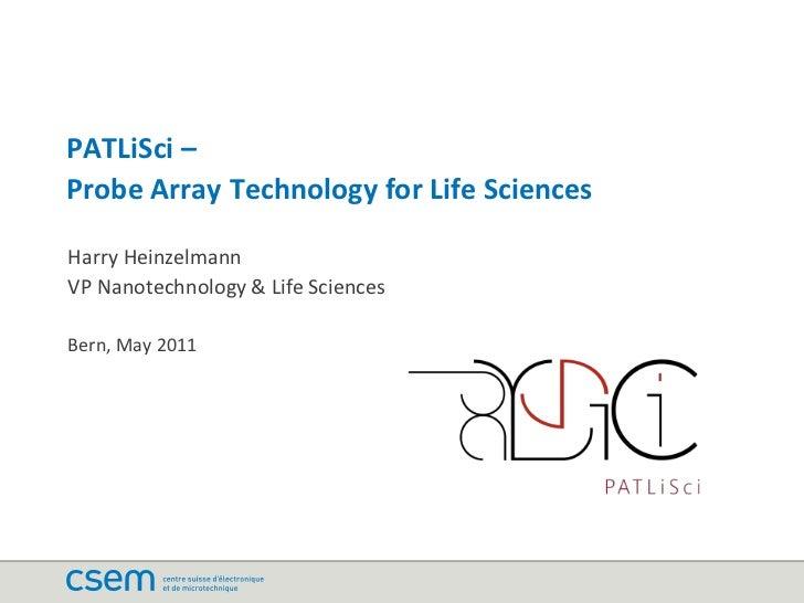 PATLiSci –Probe Array Technology for Life SciencesHarry HeinzelmannVP Nanotechnology & Life SciencesBern, May 2011