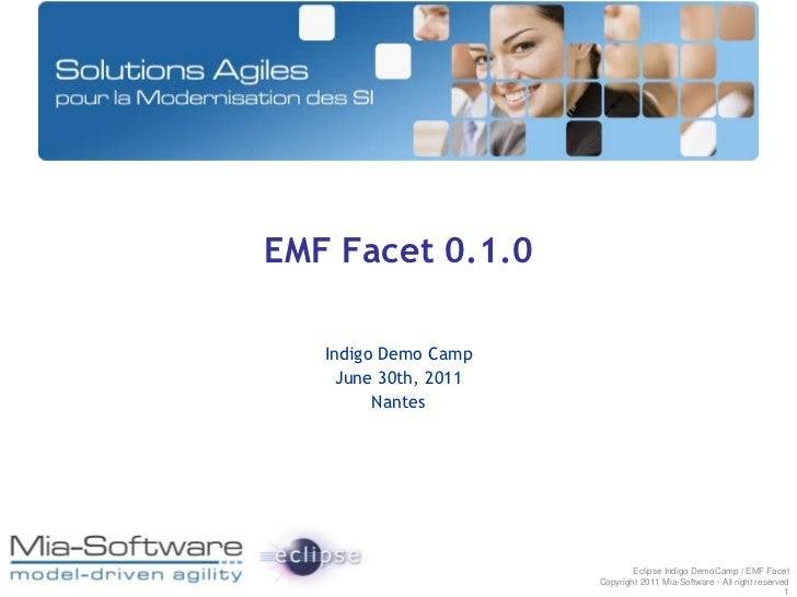EMF Facet 0.1.0<br />Indigo Demo Camp<br />June 30th, 2011<br />Nantes<br />Eclipse Indigo DemoCamp / EMF Facet<br />Copyr...