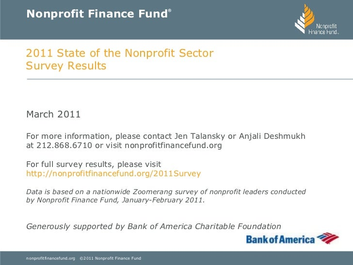 Nonprofit Finance Fund ® 2011 State of the Nonprofit Sector Survey Results March 2011 For more information, please contact...