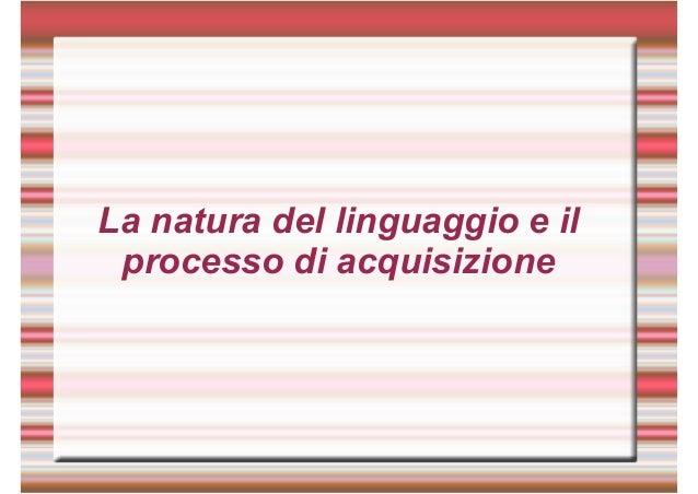 La natura del linguaggio e il processo di acquisizione