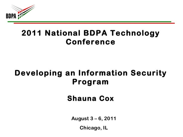 2011 National BDPA Technology Conference Developing an Information Security Program Shauna Cox August 3 – 6, 2011 Chicago,...