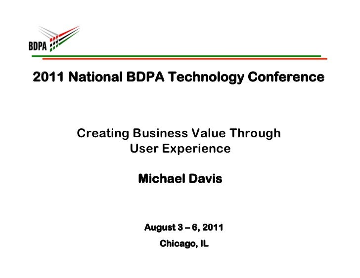 2011 National BDPA Technology Conference     Creating Business Value Through             User Experience              Mich...