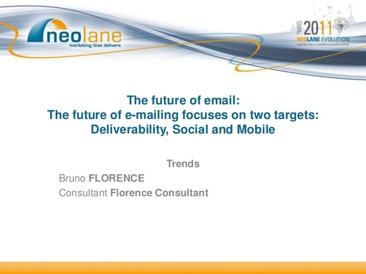 The future of email:The future of e-mailing focuses on two targets:       Deliverability, Social and Mobile               ...