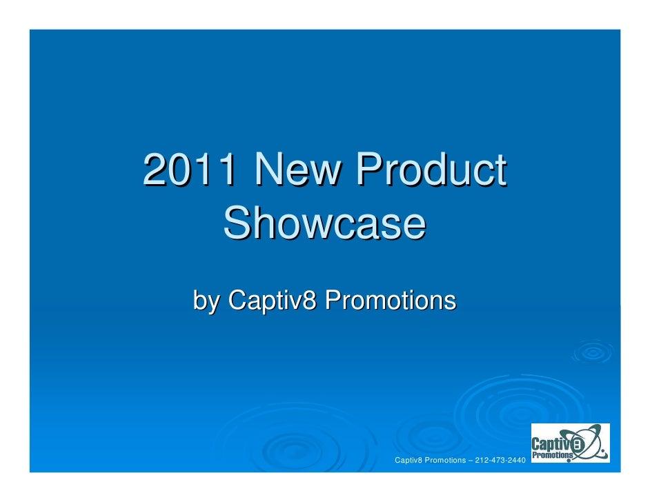 2011 New Product   Showcase  by Captiv8 Promotions                  Captiv8 Promotions – 212-473-2440