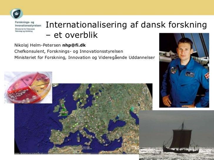 Internationalisering af dansk forskning – et overblik Nikolaj Helm-Petersen  [email_address] Chefkonsulent, Forsknings- og...