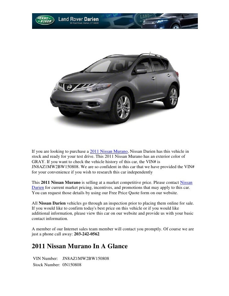 If you are looking to purchase a 2011 Nissan Murano, Nissan Darien has this vehicle instock and ready for your test drive....