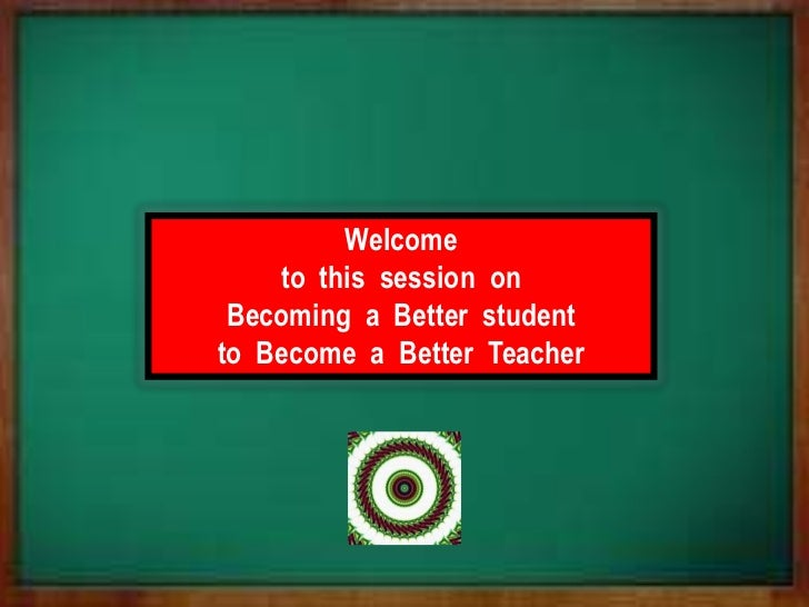 2011 Nov 14  Becoming a Better Student to become a Better Teacher – [Please download and view to appreciate better the ani...