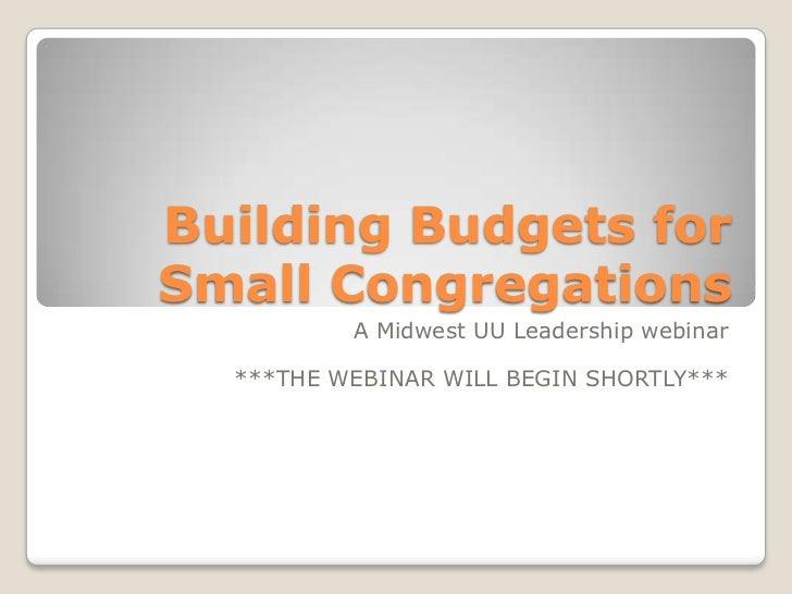 Building Budgets forSmall Congregations          A Midwest UU Leadership webinar  ***THE WEBINAR WILL BEGIN SHORTLY***
