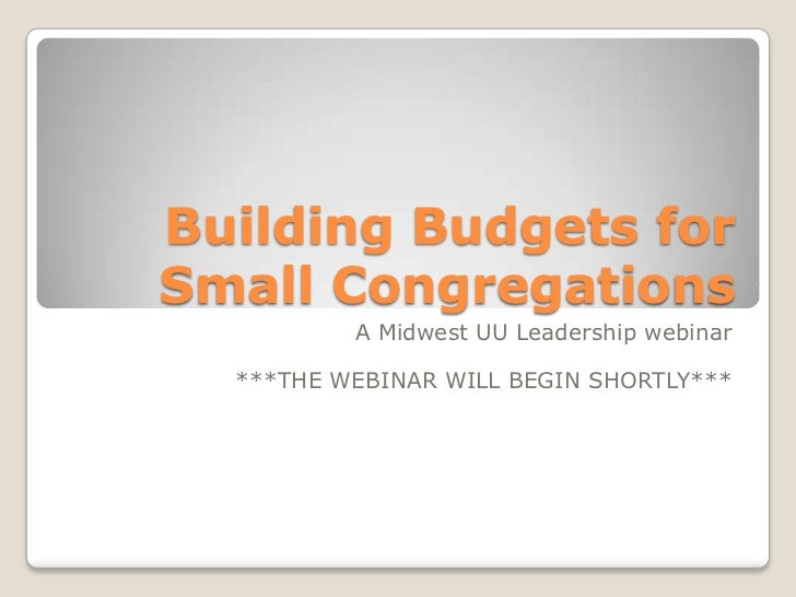 Building Budgets forSmall Congregations          A Midwest UU Leadership webinar  ***THE WEBINAR WILL BEGIN SHORTLY***