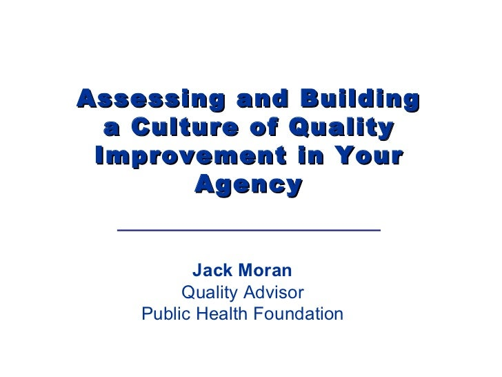 Jack Moran Quality Advisor Public Health Foundation Assessing and Building a Culture of Quality Improvement in Your Agency