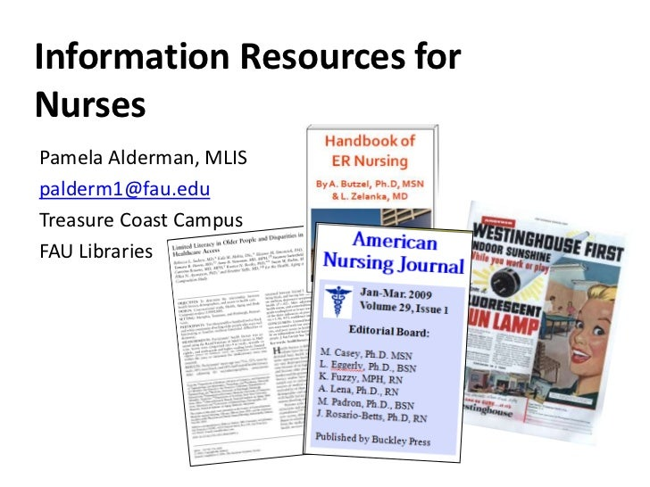 Information Resources for Nurses<br />Pamela Alderman, MLIS<br />palderm1@fau.edu<br />Treasure Coast Campus<br />FAU Libr...