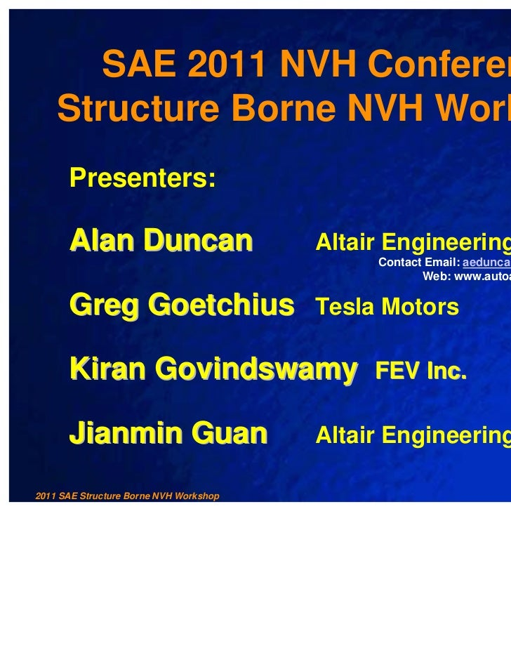 SAE 2011 NVH Conference    Structure Borne NVH Workshop      Presenters:      Alan Duncan                       Altair Eng...