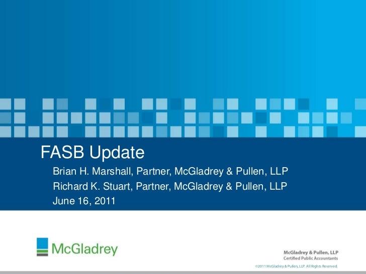 FASB Update Brian H. Marshall, Partner, McGladrey & Pullen, LLP Richard K. Stuart, Partner, McGladrey & Pullen, LLP June 1...