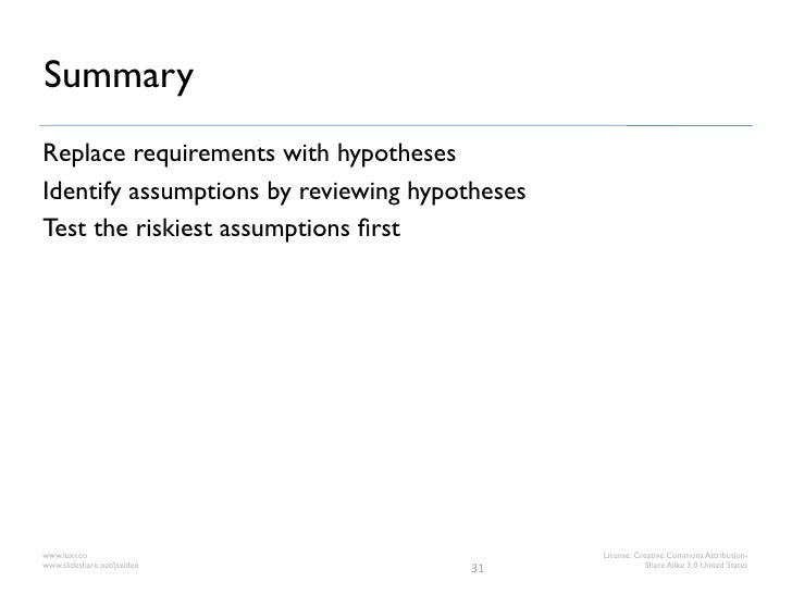 SummaryReplace requirements with hypothesesIdentify assumptions by reviewing hypothesesTest the riskiest assumptions firstw...