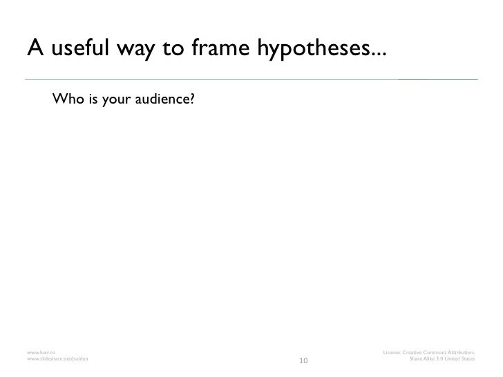A useful way to frame hypotheses...          Who is your audience?www.luxr.co                            License: Creative...