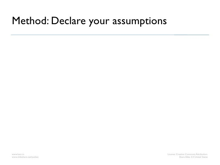 Method: Declare your assumptionswww.luxr.co                        License: Creative Commons Attribution-www.slideshare.ne...