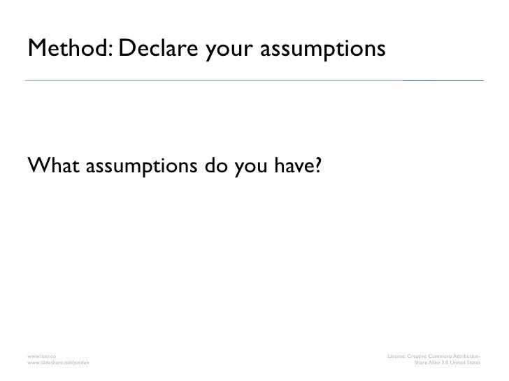 Method: Declare your assumptionsWhat assumptions do you have?www.luxr.co                        License: Creative Commons ...
