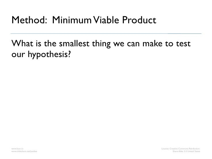 Method: Minimum Viable ProductWhat is the smallest thing we can make to testour hypothesis?www.luxr.co                    ...