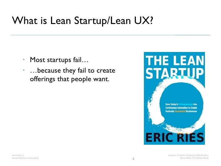 What is Lean Startup/Lean UX?                Most startups fail…                …because they fail to create            ...