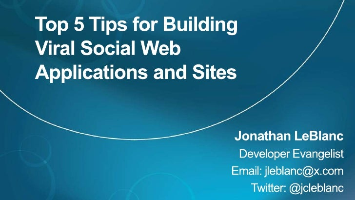 Top 5 Tips for Building Viral Social Web Applications and Sites<br />Jonathan LeBlanc<br />Developer Evangelist<br />Email...