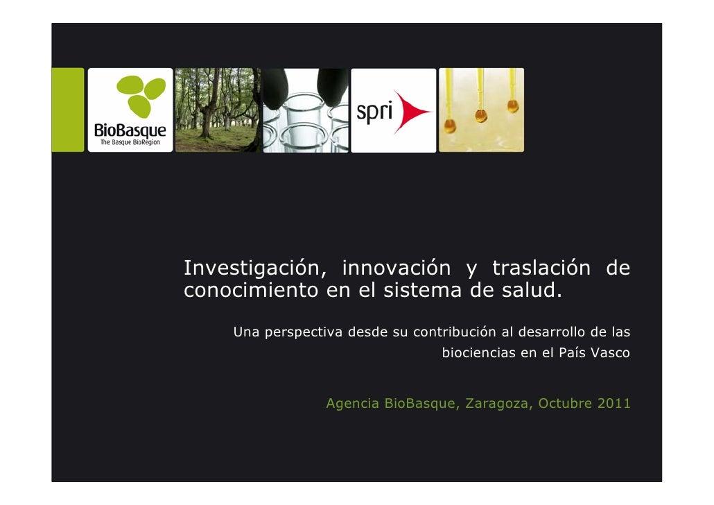 Investigación, innovación y traslación deconocimiento en el sistema de salud.    Una perspectiva desde su contribución al ...