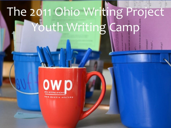 The 2011 Ohio Writing Project    Youth Writing Camp        Presentations