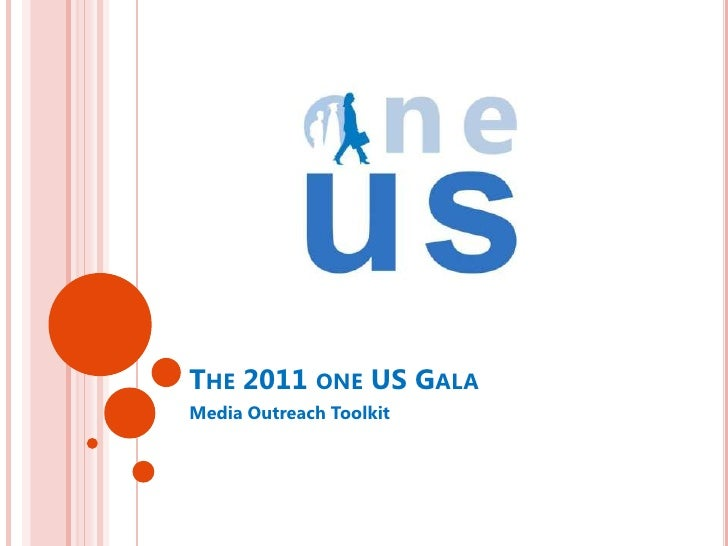 The 2011 one US Gala<br />Media Outreach Toolkit<br />