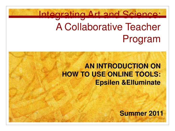 Integrating Art and Science:A Collaborative Teacher Program<br />AN INTRODUCTION ON<br />HOW TO USE ONLINE TOOLS:<br />Eps...