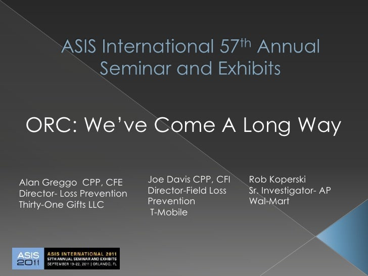 ASIS International 57th Annual Seminar and Exhibits<br />ORC: We've Come A Long Way<br />Joe Davis CPP, CFI  <br />Directo...