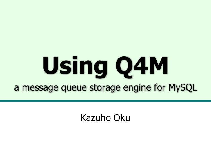 Using Q4Ma message queue storage engine for MySQL              Kazuho Oku