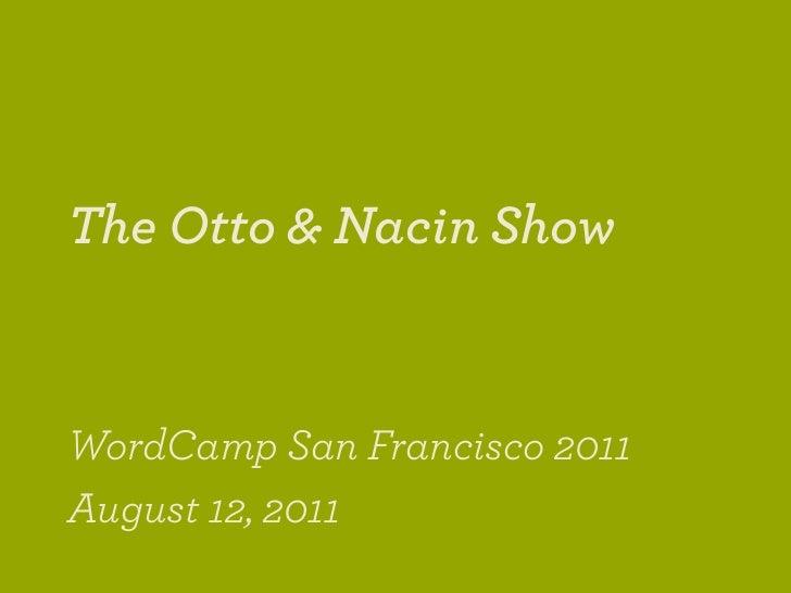 The Otto & Nacin ShowWordCamp San Francisco 2011August 12, 2011