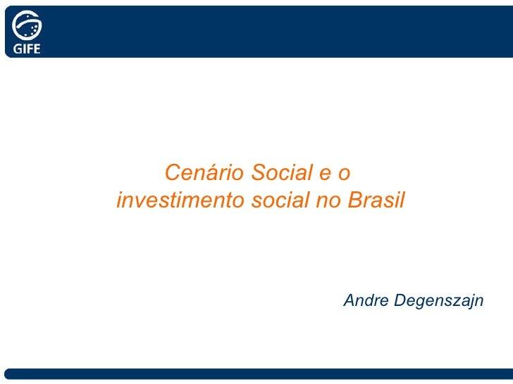 Cenário Social e o  investimento social no Brasil Andre Degenszajn