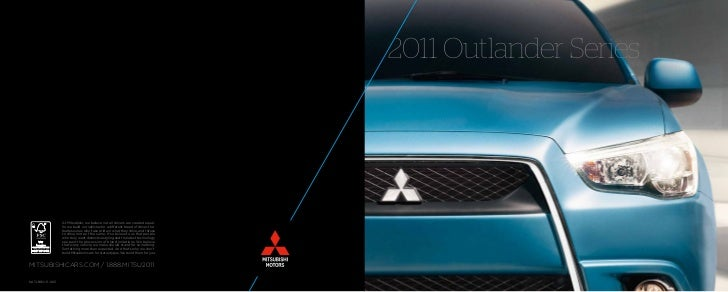 2011 Outlander Series                 At Mitsubishi, we believe not all drivers are created equal.                 So we b...