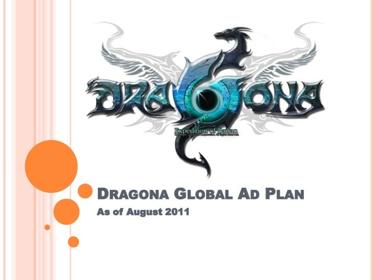 Dragona Global Ad Plan<br />As of August 2011<br />