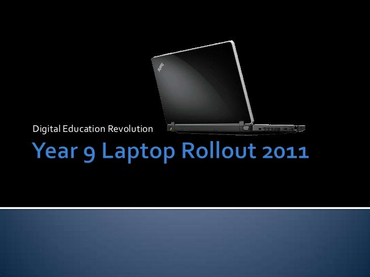 Year 9 Laptop Rollout 2011<br />Digital Education Revolution<br />