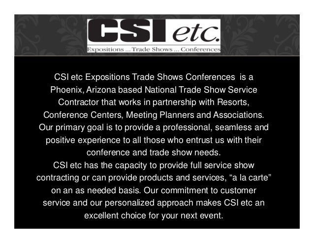 CSI etc Expositions Trade Shows Conferences is a Phoenix, Arizona based National Trade Show Service Contractor that works ...